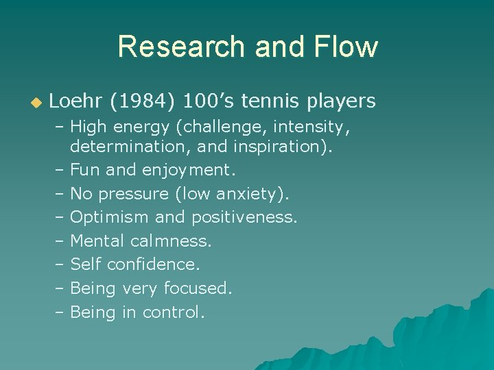 Research and Flow u Loehr (1984) 100's tennis players – High energy (challenge, intensity,