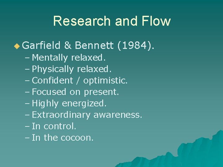 Research and Flow u Garfield & Bennett (1984). – Mentally relaxed. – Physically relaxed.