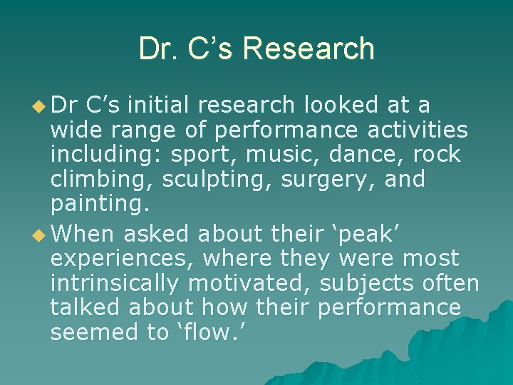 Dr. C's Research u Dr C's initial research looked at a wide range of