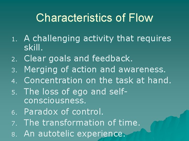 Characteristics of Flow 1. 2. 3. 4. 5. 6. 7. 8. A challenging activity