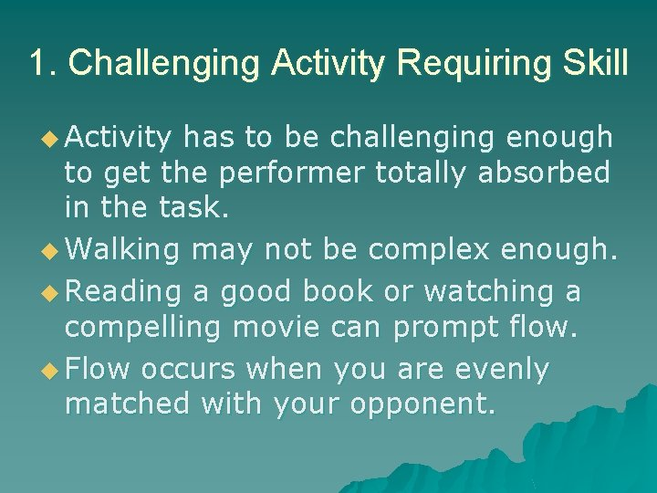 1. Challenging Activity Requiring Skill u Activity has to be challenging enough to get