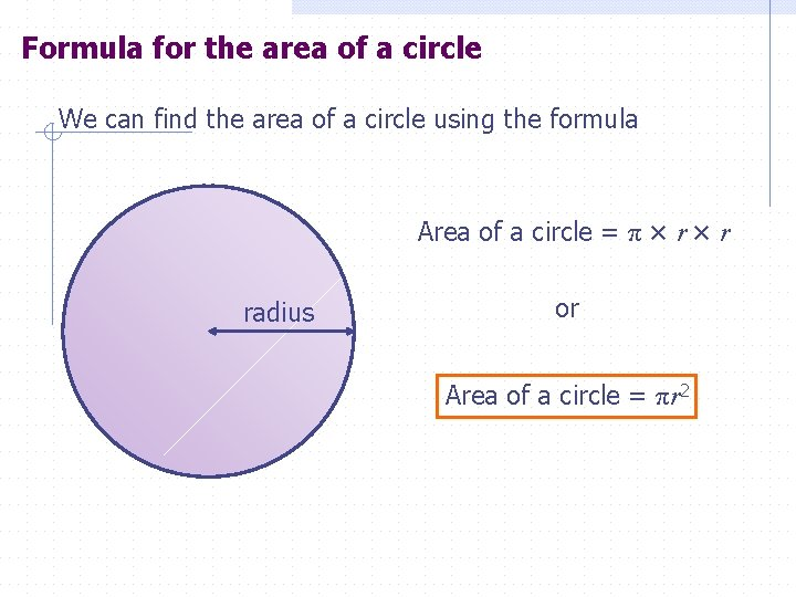 Formula for the area of a circle We can find the area of a