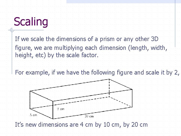Scaling If we scale the dimensions of a prism or any other 3 D