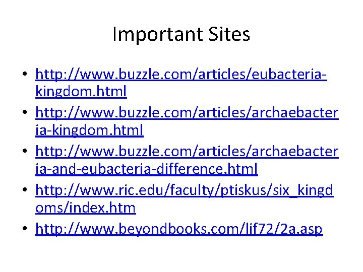 Important Sites • http: //www. buzzle. com/articles/eubacteriakingdom. html • http: //www. buzzle. com/articles/archaebacter ia-and-eubacteria-difference.