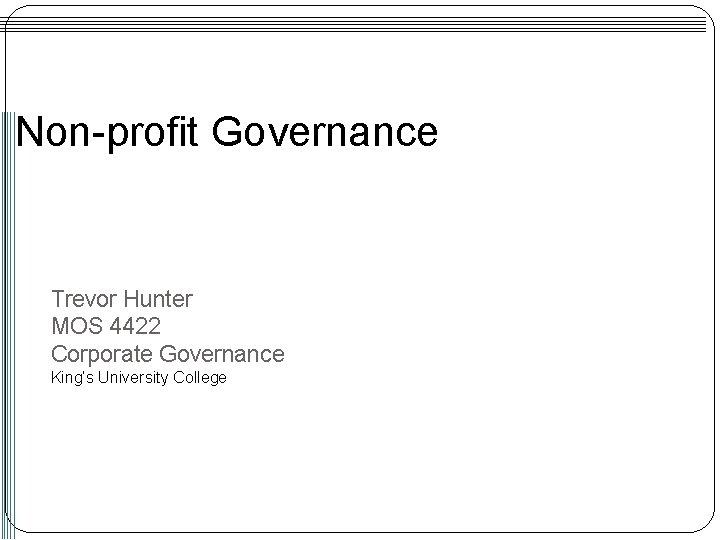 Non-profit Governance Trevor Hunter MOS 4422 Corporate Governance King's University College