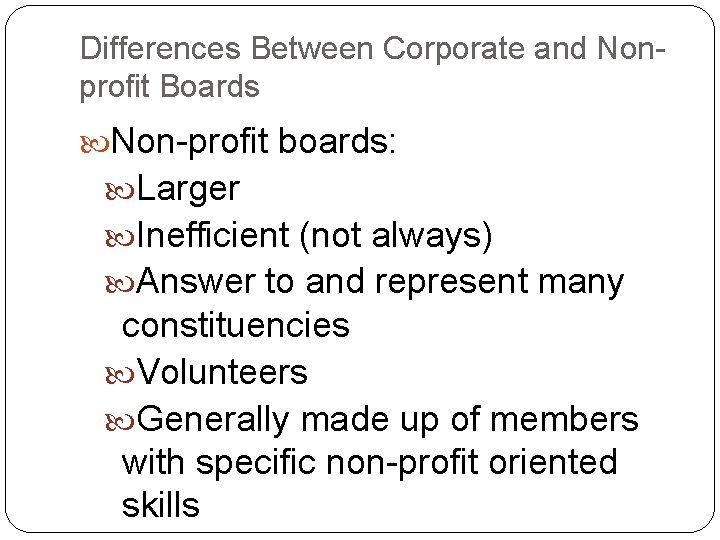 Differences Between Corporate and Nonprofit Boards Non-profit boards: Larger Inefficient (not always) Answer to