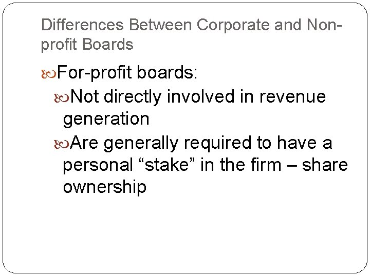 Differences Between Corporate and Nonprofit Boards For-profit boards: Not directly involved in revenue generation