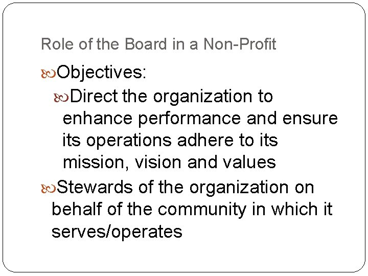 Role of the Board in a Non-Profit Objectives: Direct the organization to enhance performance