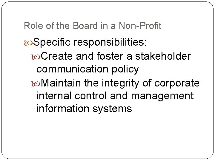 Role of the Board in a Non-Profit Specific responsibilities: Create and foster a stakeholder