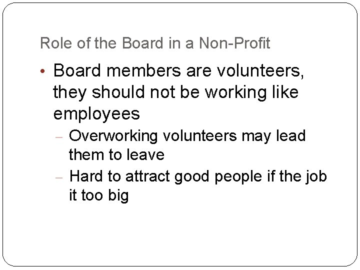 Role of the Board in a Non-Profit • Board members are volunteers, they should