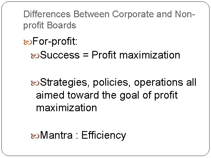 Differences Between Corporate and Nonprofit Boards For-profit: Success = Profit maximization Strategies, policies, operations
