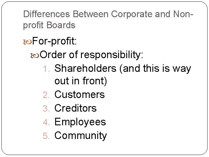 Differences Between Corporate and Nonprofit Boards For-profit: Order of responsibility: 1. Shareholders (and this