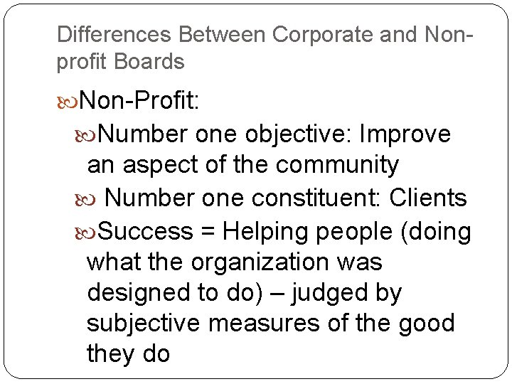Differences Between Corporate and Nonprofit Boards Non-Profit: Number one objective: Improve an aspect of