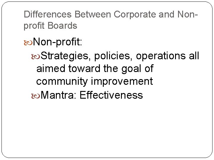 Differences Between Corporate and Nonprofit Boards Non-profit: Strategies, policies, operations all aimed toward the