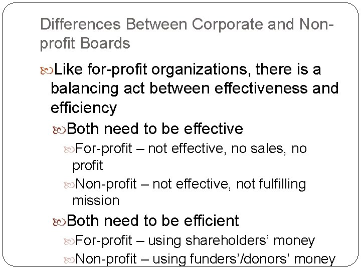 Differences Between Corporate and Nonprofit Boards Like for-profit organizations, there is a balancing act