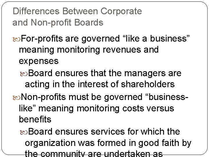 """Differences Between Corporate and Non-profit Boards For-profits are governed """"like a business"""" meaning monitoring"""