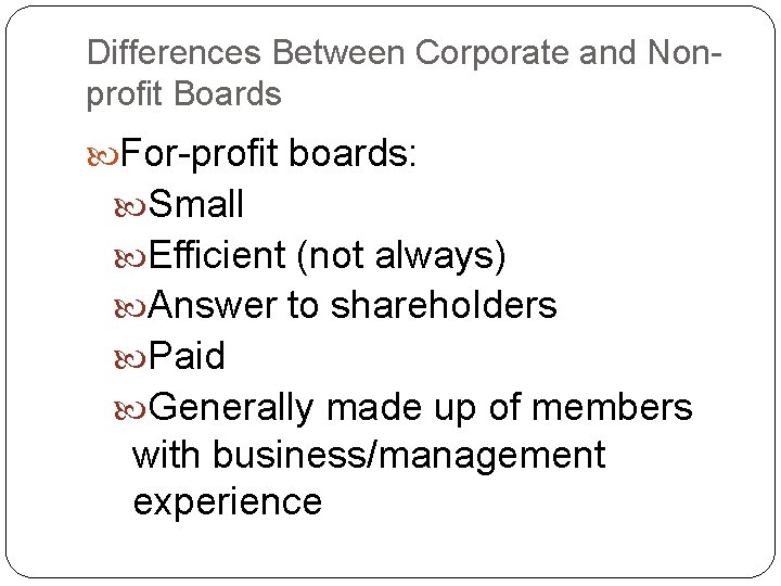 Differences Between Corporate and Nonprofit Boards For-profit boards: Small Efficient (not always) Answer to