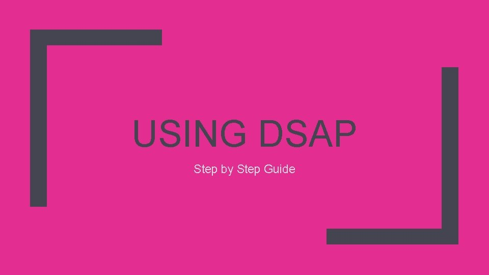 USING DSAP Step by Step Guide