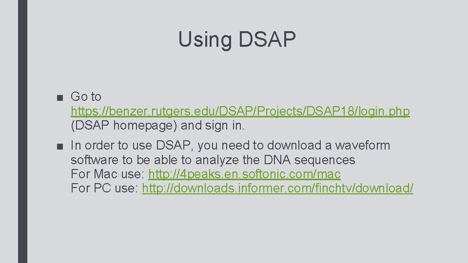 Using DSAP ■ Go to https: //benzer. rutgers. edu/DSAP/Projects/DSAP 18/login. php (DSAP homepage) and
