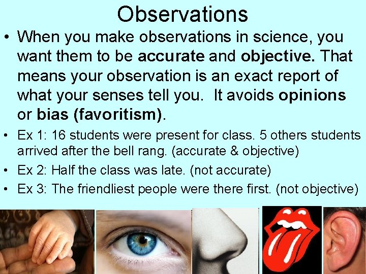 Observations • When you make observations in science, you want them to be accurate