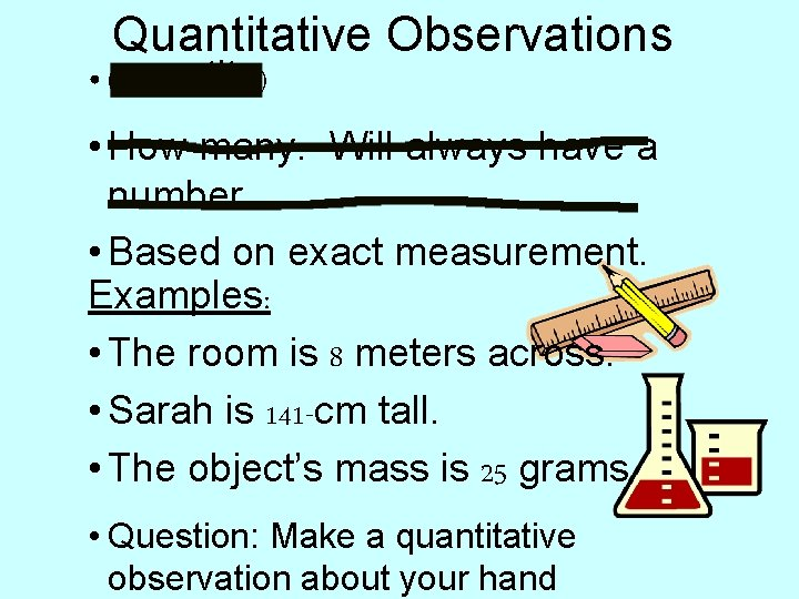 Quantitative Observations • (quantity) • How many. Will always have a number. • Based