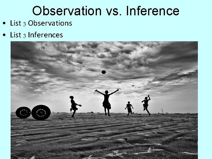 Observation vs. Inference • List 3 Observations • List 3 Inferences