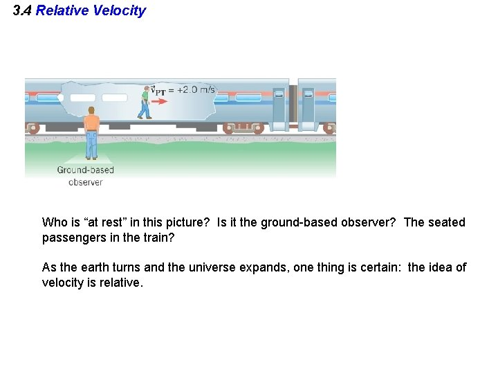 """3. 4 Relative Velocity Who is """"at rest"""" in this picture? Is it the"""