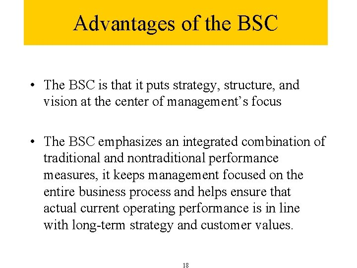 Advantages of the BSC • The BSC is that it puts strategy, structure, and