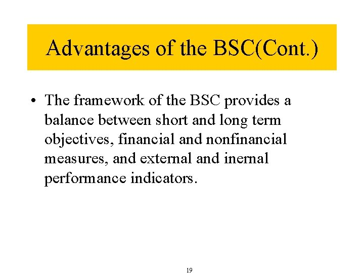 Advantages of the BSC(Cont. ) • The framework of the BSC provides a balance
