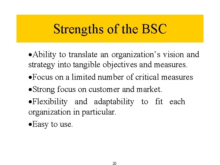 Strengths of the BSC ·Ability to translate an organization's vision and strategy into tangible