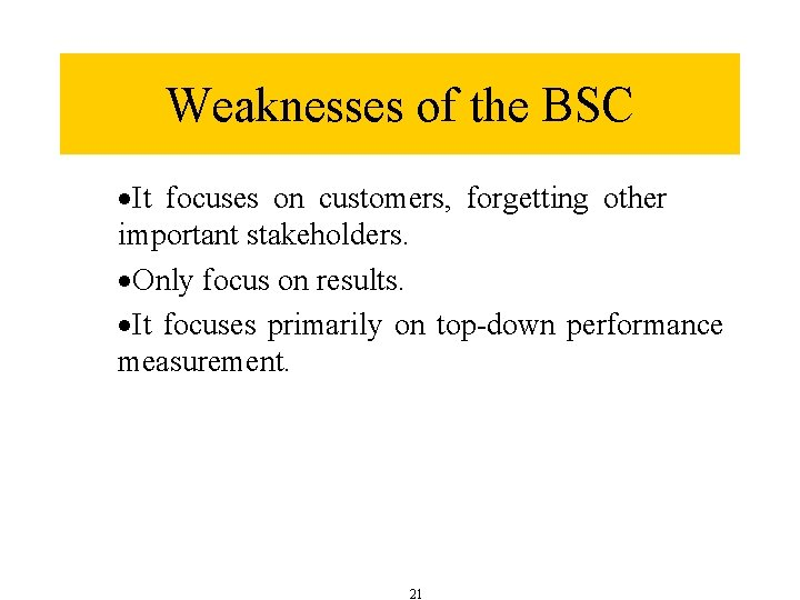 Weaknesses of the BSC ·It focuses on customers, forgetting other important stakeholders. ·Only focus