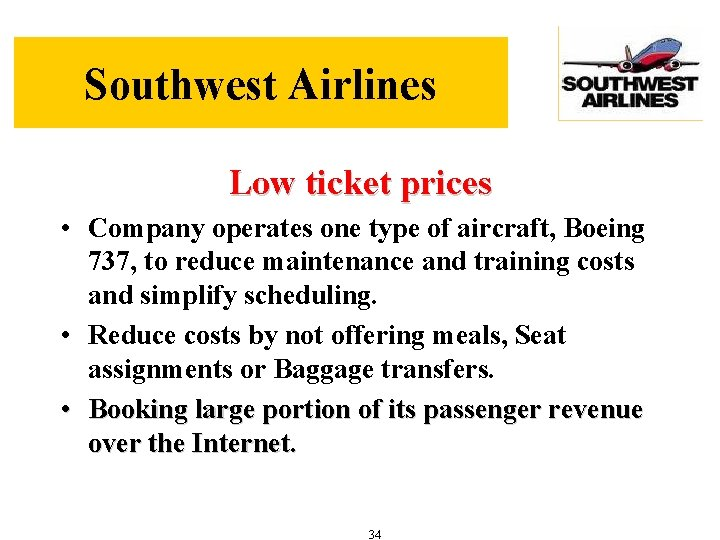 Southwest Airlines Low ticket prices • Company operates one type of aircraft, Boeing 737,