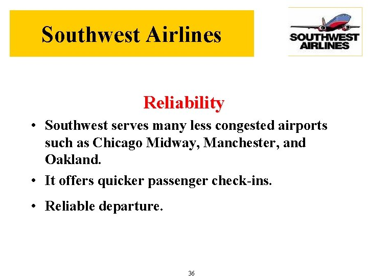 Southwest Airlines Reliability • Southwest serves many less congested airports such as Chicago Midway,