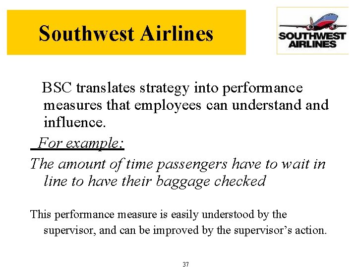 Southwest Airlines BSC translates strategy into performance measures that employees can understand influence. For