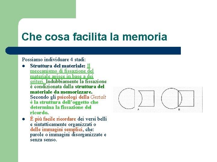 Che cosa facilita la memoria Possiamo individuare 4 stadi: l Struttura del materiale: Il