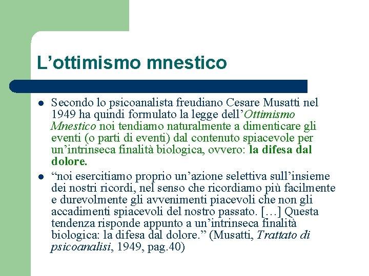L'ottimismo mnestico l l Secondo lo psicoanalista freudiano Cesare Musatti nel 1949 ha quindi