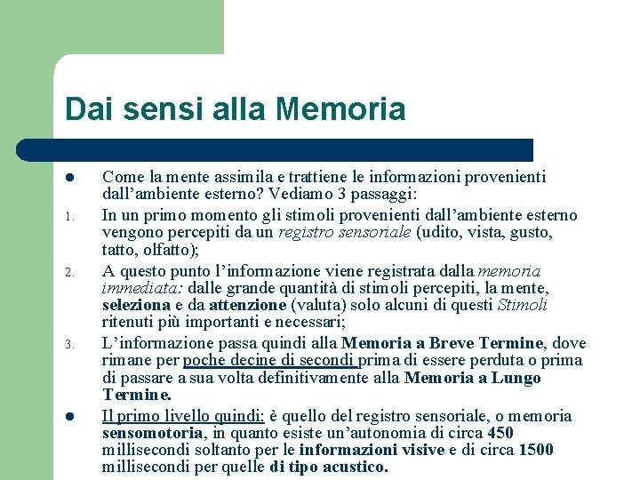 Dai sensi alla Memoria l 1. 2. 3. l Come la mente assimila e
