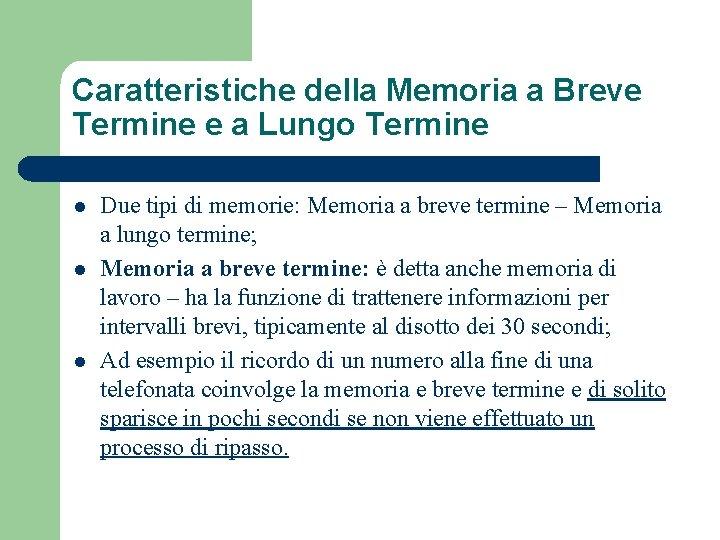 Caratteristiche della Memoria a Breve Termine e a Lungo Termine l l l Due