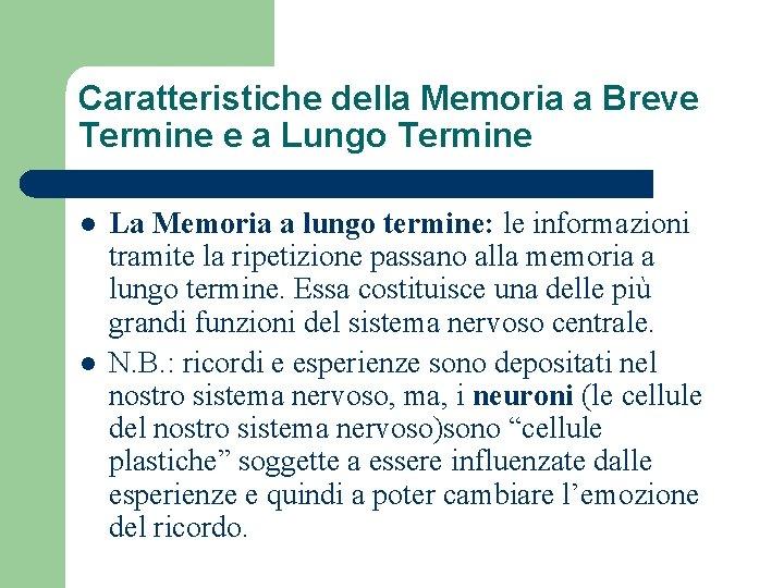 Caratteristiche della Memoria a Breve Termine e a Lungo Termine l l La Memoria