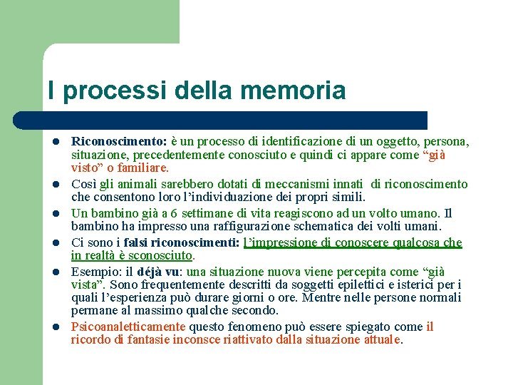 I processi della memoria l l l Riconoscimento: è un processo di identificazione di