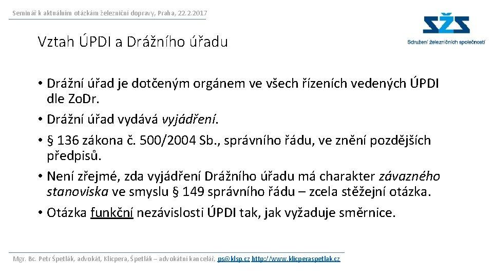 Seminář k aktuálním otázkám železniční dopravy, Praha, 22. 2. 2017 Vztah ÚPDI a Drážního