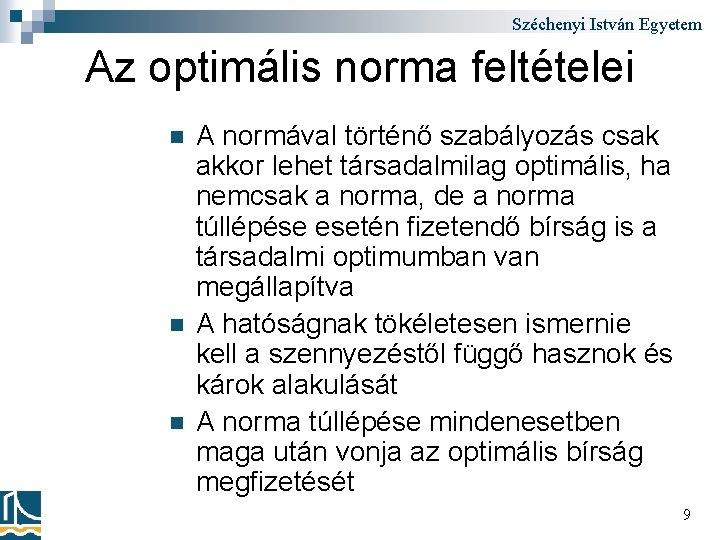 Széchenyi István Egyetem Az optimális norma feltételei n n n A normával történő szabályozás
