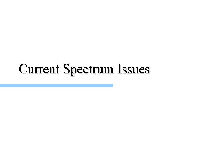 Current Spectrum Issues