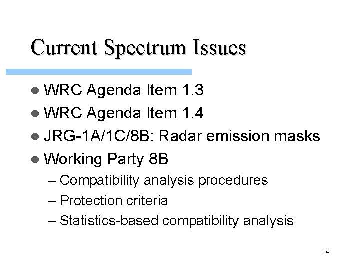 Current Spectrum Issues l WRC Agenda Item 1. 3 l WRC Agenda Item 1.