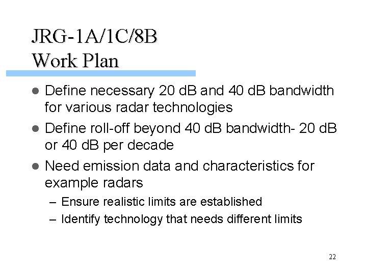 JRG-1 A/1 C/8 B Work Plan Define necessary 20 d. B and 40 d.