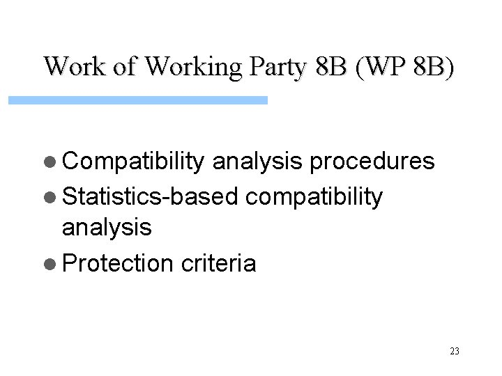 Work of Working Party 8 B (WP 8 B) l Compatibility analysis procedures l