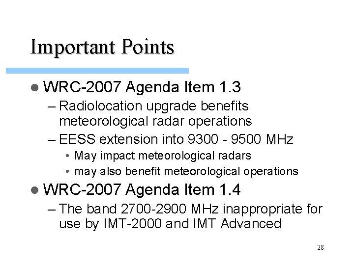 Important Points l WRC-2007 Agenda Item 1. 3 – Radiolocation upgrade benefits meteorological radar