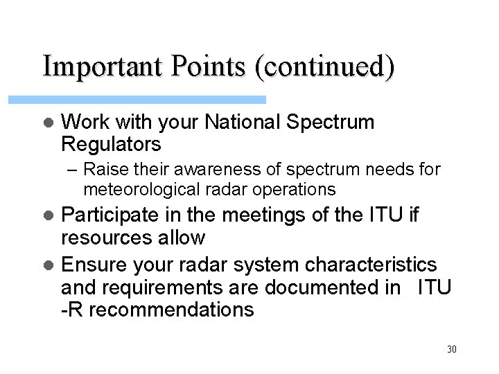 Important Points (continued) l Work with your National Spectrum Regulators – Raise their awareness
