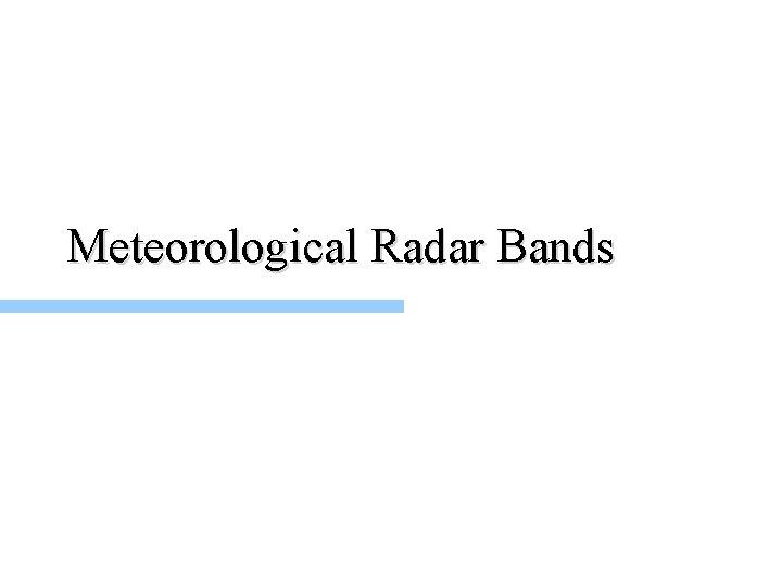 Meteorological Radar Bands