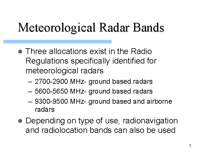 Meteorological Radar Bands l Three allocations exist in the Radio Regulations specifically identified for